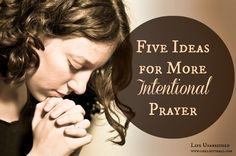 Five Ideas for More Intentional Prayer - Life Unabridged