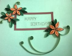 SayHiiToPaper: Birthday Card Design with quilled flower design!!!...