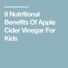 9 Nutritional Benefits Of Apple Cider Vinegar For Kids
