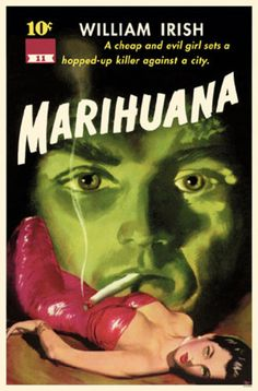 "Marihuana - vintage 1940s 1950a pulp fiction by William Irish  ""A cheap and evil girl sets a hopped- up killer against a city"" soooo dramatic. prohibition."