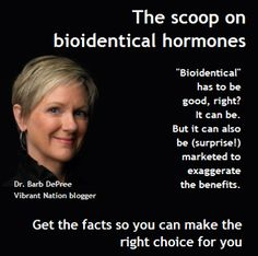 Considering bioidentical hormone replacement? Get the facts!... read her next post  comments below (including hers)