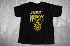 Just Brew It, Homebrewing Shirt, Beer Brewing Shirt, Brewmaster Unisex T-Shirt For Men Women Boys An Homebrew Recipes, Valentine Day Special, Homebrewing, Grandparents Day, Beer Brewing, Suits You, Fabric Weights, Gifts For Her, Unisex