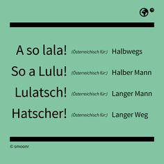 """A so lala!"", ""So a Lulu!"", ""Lulatsch! und ""Hatscher"" - Österreichisch für Halbwegs, Halber Mann, Langer Mann und Langer Weg. German Language, True Stories, Austria, Nerdy, Meant To Be, Haha, Funny Pictures, Jokes, Vienna"