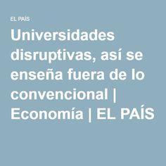 Universidades disruptivas, así se enseña fuera de lo convencional | Economía | EL PAÍS