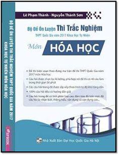 Bộ Đề Ôn Luyện Thi Trắc Nghiệm THPT Năm 2017 Môn Hóa Học (NXB Đại Học Quốc Gia 2017) - Lê Phạm Thành | Sách Việt Nam