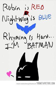 ....because he's Batman!!!