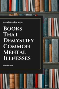 Dig in and better understand some of the most common mental illnesses. book list | books about mental illness | read harder 2021 | read harder challenge