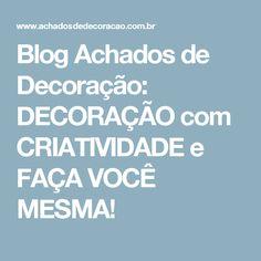 Blog Achados de Decoração: DECORAÇÃO com CRIATIVIDADE e FAÇA VOCÊ MESMA!