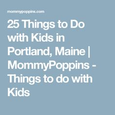 25 Things to Do with Kids in Portland, Maine | MommyPoppins - Things to do with Kids