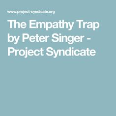 The Empathy Trap by Peter Singer - Project Syndicate