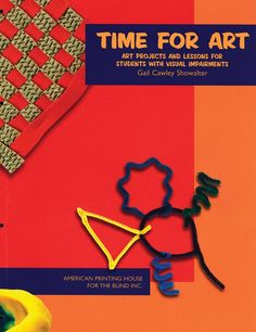 Time for Art: Art Projects and Lessons for Students with Visual Impairments