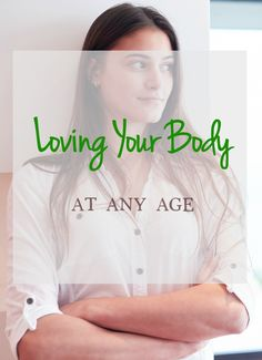 Loving your body at any age is not easy but you can learn to love your body.