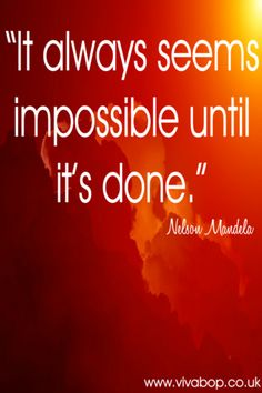 "Inspirational Quote - Nelson Madela Quote - ""It always seems impossible until it's done"""