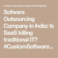 Sofware Outsourcing Company in India: Is SaaS killing traditional IT? #CustomSoftwareCompanyIndia #CustomSoftwareDevelopmentCompanyIndia #SoftwareConsultancyIndia