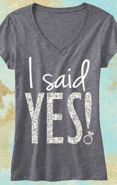 """""""I SAID YES!"""" Glitter Gray V-Neck, with high quality print. Glitter & Ring for Bling! Available in Sizes XS, S, M, L, XL, 2XL, 3XL, 4XL Please see photo above for size measurements 100% Ring Spun Cott"""