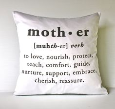 MOTHER  to love, nourish, protect, teach, comfort, guide, nurture, support, embrace, cherish, reassure.
