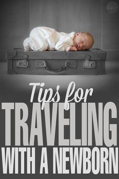 These Tips for Traveling with a Newborn will make your travel plans a little less stressful so you can stop fussing over your baby girl or baby boy!