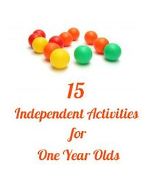 15 Independent Activities for One Year Olds - http://www.imperfecthomemaker.com/2012/06/15-independent-activities-for-one-year.html