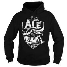 (Tshirt Name 2016) It is an ALE Thing ALE Last Name Surname T-Shirt Facebook TShirt 2016 Hoodies Tees Shirts