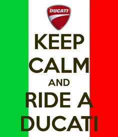 Keep Calm and Ride a Ducati