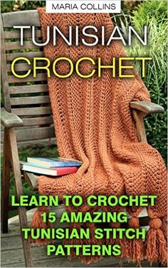 Amazon.com: Tunisian Crochet: Learn To Crochet 15 Amazing Tunisian Stitch Patterns: (Tunisian Crochet Books, Tunisian Crochet Stitch Guide, Crochet Patterns) (Crochet, ... Corner, Toymaking, Crochet for beginners) eBook: Maria Collins: Kindle Store