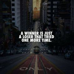 A winner is just a loser that tried one more time. True Quotes, Motivational Quotes, Funny Quotes, Inspirational Quotes, Uplifting Quotes, Favorite Quotes, Best Quotes, Leadership, Think