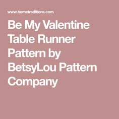 Be My Valentine Table Runner Pattern by BetsyLou Pattern Company