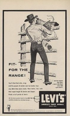 """Gentleman, this is how your pants should fit--not hanging down below your rump lile a dirty diaper.  Levi's """"Fit for the range!"""" Advertising, 1958"""