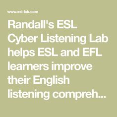 Randall's ESL Cyber Listening Lab helps ESL and EFL learners improve their English listening comprehension skills through conversations and videos. Listening English, Teaching English, Improve Your English, Learn English, Everyday English, Esl Lesson Plans, Esl Lessons, English Language Learners, Comprehension Activities