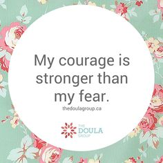 My Courage is stronger than my fear. #birthaffirmations help your mindset in #labour. #thedoulagroup