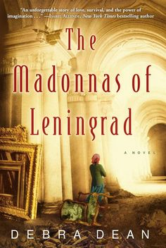 The Madonnas of Leningrad by Debra Dean - - additional title for May | 5 Picks to Step Back in Time