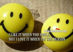 Love Your Smile Quotes | like it when you smile, but i love it when I'm the reason