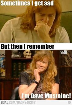 B*tch! I'm Dave Mustaine!