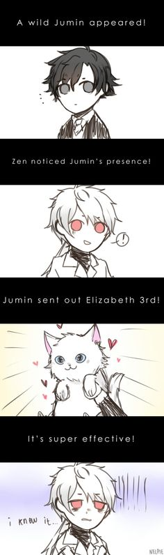 Me: Nice job Jumin!!*Highfives Jumin**Pats Zen on the head* I'm sorry Zen.I like cats so... Yeah... Your still adorable though!!!!