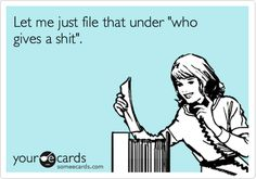 """Let me just file that under """"who gives a shit"""". 