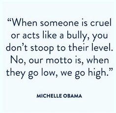 Michelle Obama. DNC 2016. When they go low, we go high.