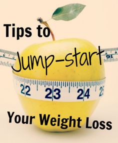 Tips to Jump-start Your Weight Loss!