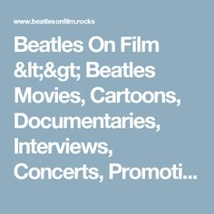 Beatles On Film <> Beatles Movies, Cartoons, Documentaries,  Interviews, Concerts, Promotional Clips, TV Shows