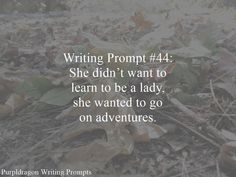 Writing Prompt #44: She didn't want to learn to be a lady, she wanted to go on adventures.