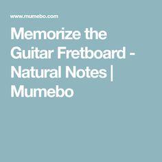 Memorize the Guitar Fretboard - Natural Notes | Mumebo