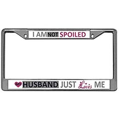 Spoiled, My Husband License Plate Frame, Stainless Steel License Tag Holder