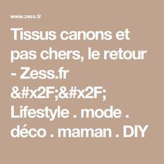 Tissus canons et pas chers, le retour - Zess.fr // Lifestyle . mode . déco . maman . DIY