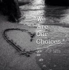 """We are our choices."""