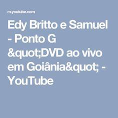 """Edy Britto e Samuel - Ponto G """"DVD ao vivo em Goiânia"""" - YouTube"""