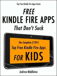 Free Kindle Fire Apps That Don't Suck: The Complete (170+) Top Free Kindle Fire Apps For Kids by The App Bible, http://www.amazon.com/dp/B00AQIQJOM/ref=cm_sw_r_pi_dp_AbE6qb08N3F8X