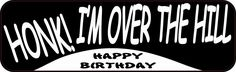 10in x 3in Honk! I'm Over The Hill Bumper Sticker Car Truck Stickers