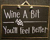 Wine a Bit You'll feel better    sign