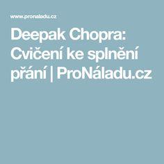 Deepak Chopra: Cvičení ke splnění přání | ProNáladu.cz
