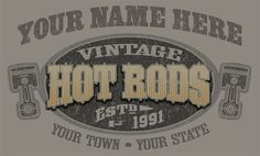 Just revised this design. Now available as SHOP, HOT RODS, GARAGE, SPEED SHOP or CUSTOMS. Combine with YOUR NAME or BUSINESS, TOWN, STATE and YEAR, I can set this up to be your One-Of-A-Kind! marko@digitalhotrod.com