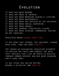 Evolution is change over time.... There are many things evolution is NOT....